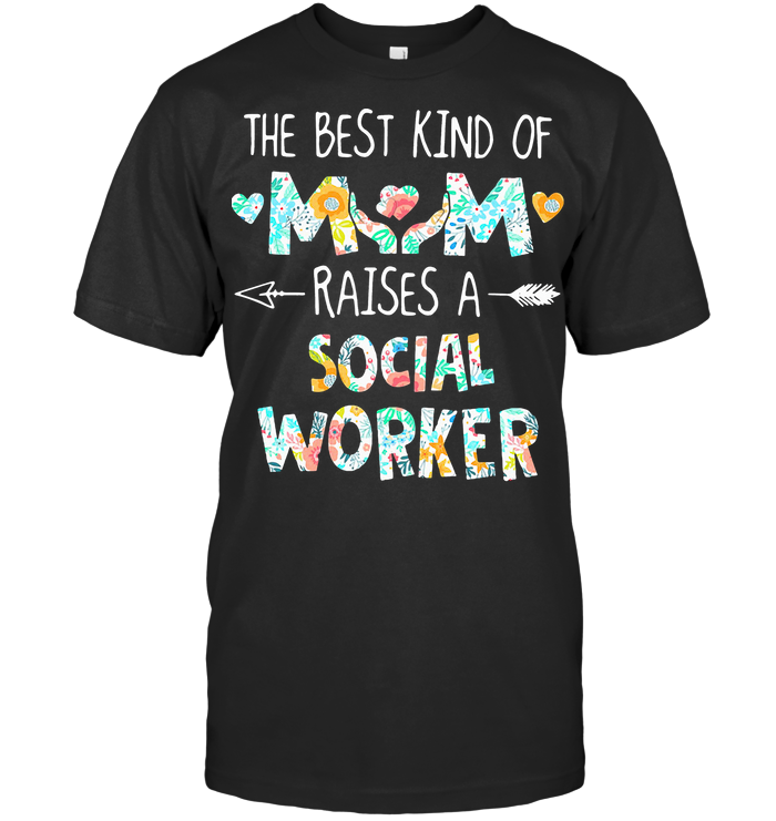 Floral The Best Kind Of Mom Raises A Social Worker T Shirt Classic Men's T-shirt