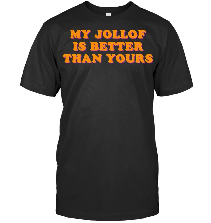 My Jollof Is Better Than Yours T Shirt