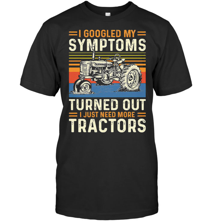 I Googled My Symptoms Turns Out I Just Need More Tractors Vintage Retro T Shirt