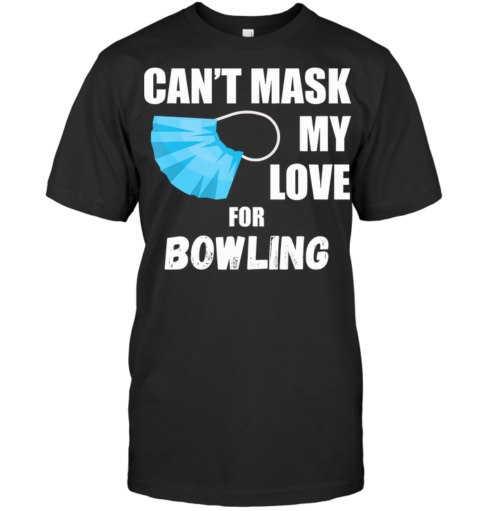 Can't Mask My Love For Bowling T Shirt Classic Men's T-shirt