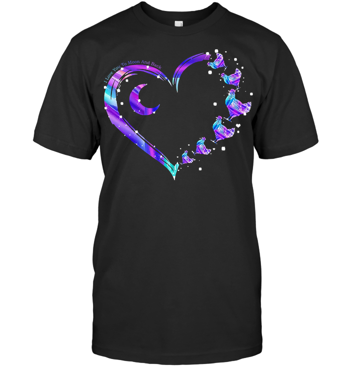 Chicken I Love You To The Moon And Back Colorful T Shirt - from teesam.info 1
