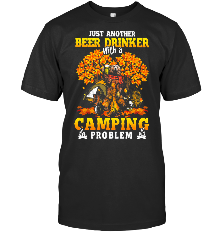 Just Another Beer Drinker With A Camping Problem  Autumn T Shirt