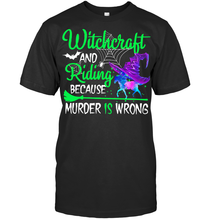 Witchcraft And Riding Because Murder Is Wrong Halloween T Shirt