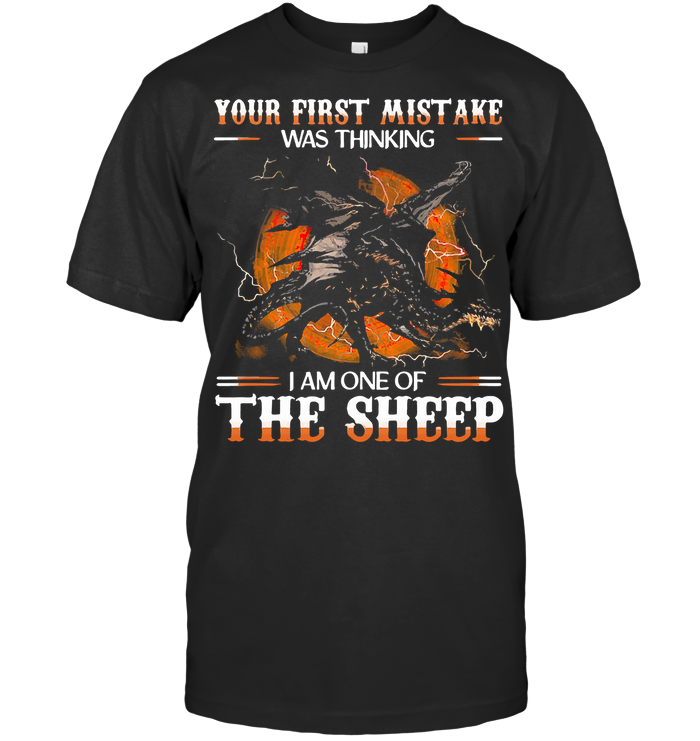 Dragon Your First Mistake Was Thinking I Am One Of The Sheep T Shirt