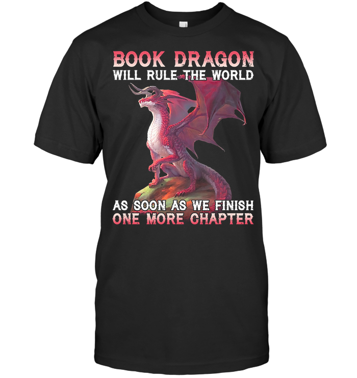 Book Dragon Will Rule The World As Soon As We Finish One More Chapter T Shirt Classic Men's T-shirt