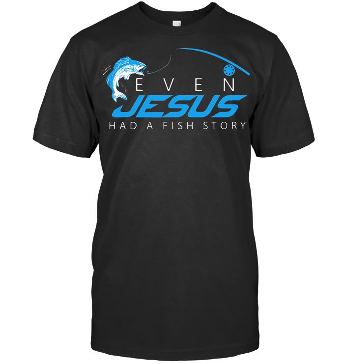 Even Jesus Had Fish Story T Shirt