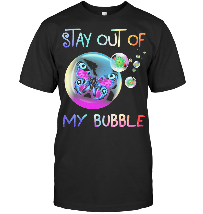 Butterfly Stay Out Of My Bubble Covid 19 T Shirt