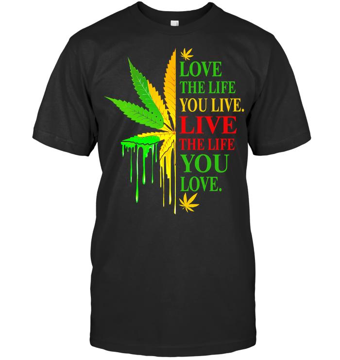 Love The Life You Live Live The Life You Love Marijuana Leaf Color T Shirt