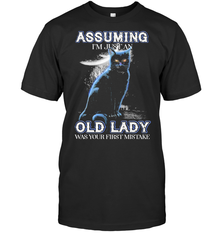 Black Cat Assuming I'm Just An Old Lady Was Your First Mistake T Shirt