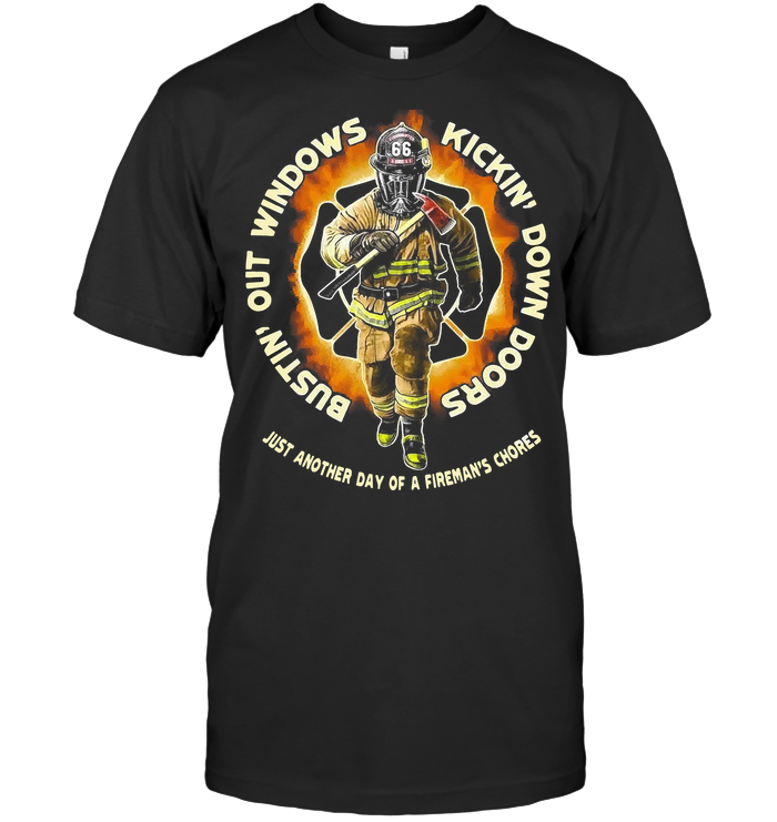 Kicking Down Doors Bustin Out Windows Just Another Day Of A Fireman's Chores T Shirt