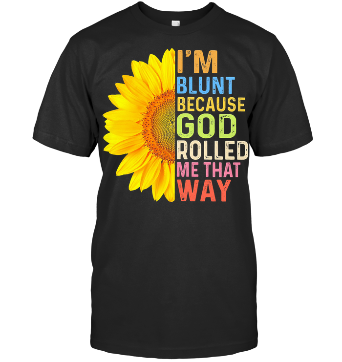 Vintage I'm Blunt Because God Rolled Me That Way Hippie Sunflower T Shirt