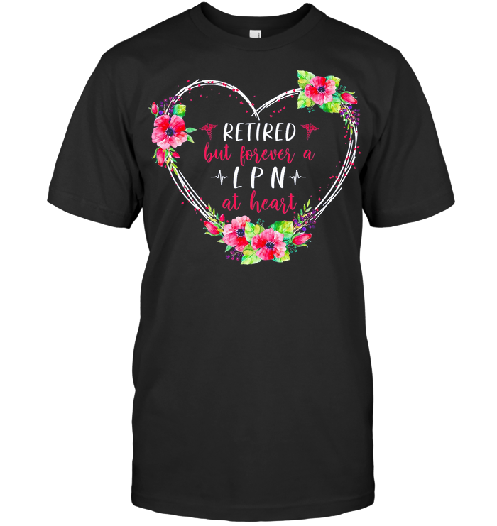 Retired But Forever A Lpn At Heart T Shirt