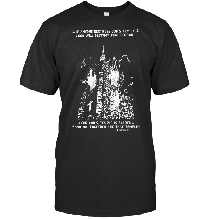 If Anyone Destroys God's Temple God Will Destroy That Person T Shirt
