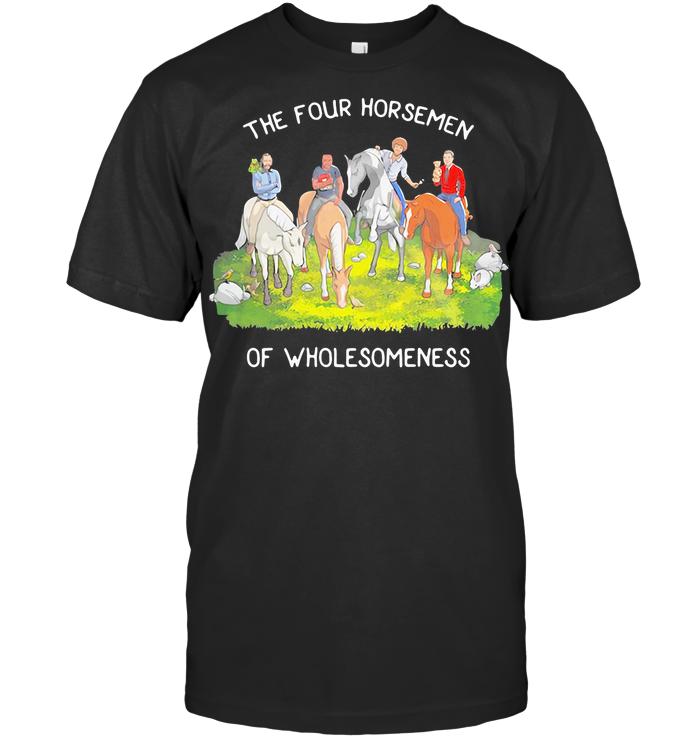 The Four Horsemen Of Wholesomeness T Shirt