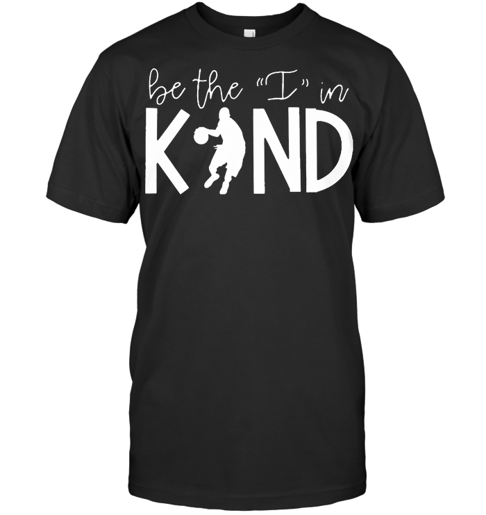 Basketball Be The I In Kind T Shirt - from sugarandcotton.info 1