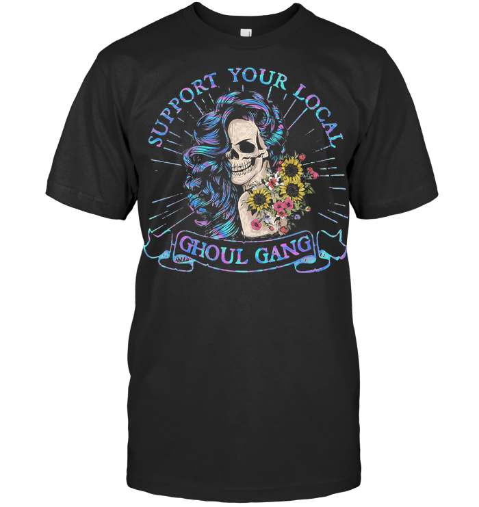 Skull Girl Support Your Local Ghoul Gang Sunflowers Colorful T Shirt