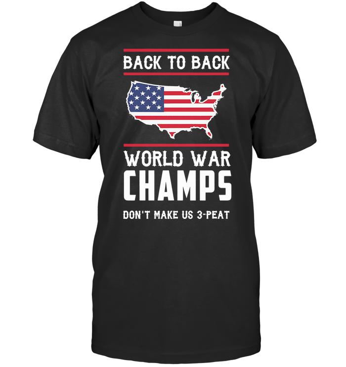 Back To Back World War Champs Don't Make Us 3 Peat T Shirt
