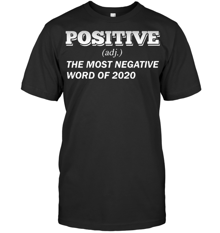 Positive The Most Negative Word Of 2020 T Shirt