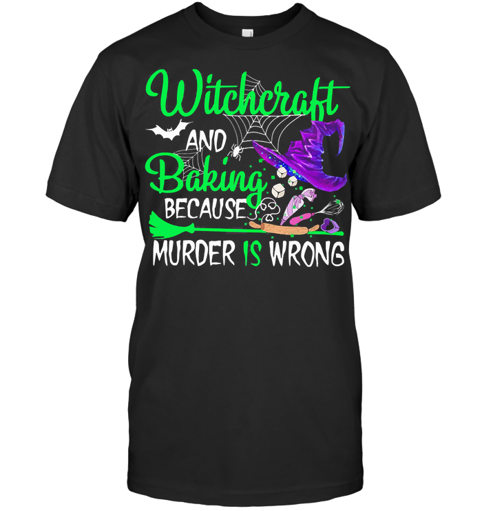 Witchcraft And Baking Because Murder Is Wrong Halloween T Shirt