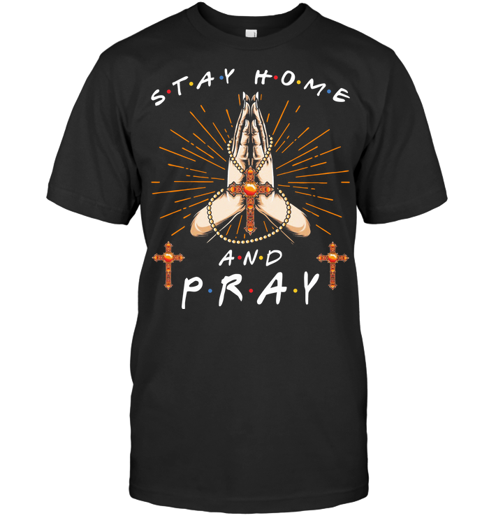 Stay Home And Pray T Shirt