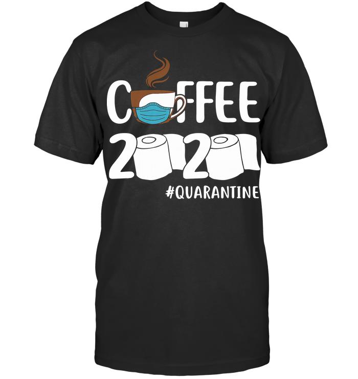 Coffee 2020 #quarantine T Shirt
