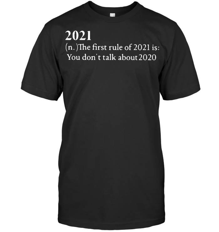 2021 The First Rule Of 2021 Is You Don't Talk About 2020 T Shirt - from marcazo.info 1