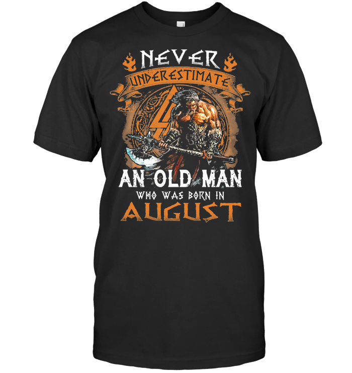 Never Underestimate An Old Viking Man Who Was Born In August T Shirt Classic Men's T-shirt
