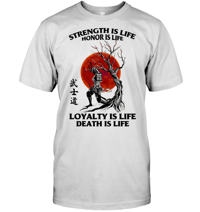 Samurai Strength Is Life Honor Is Life Loyalty Is Life Death Is Life Blood Moon T Shirt