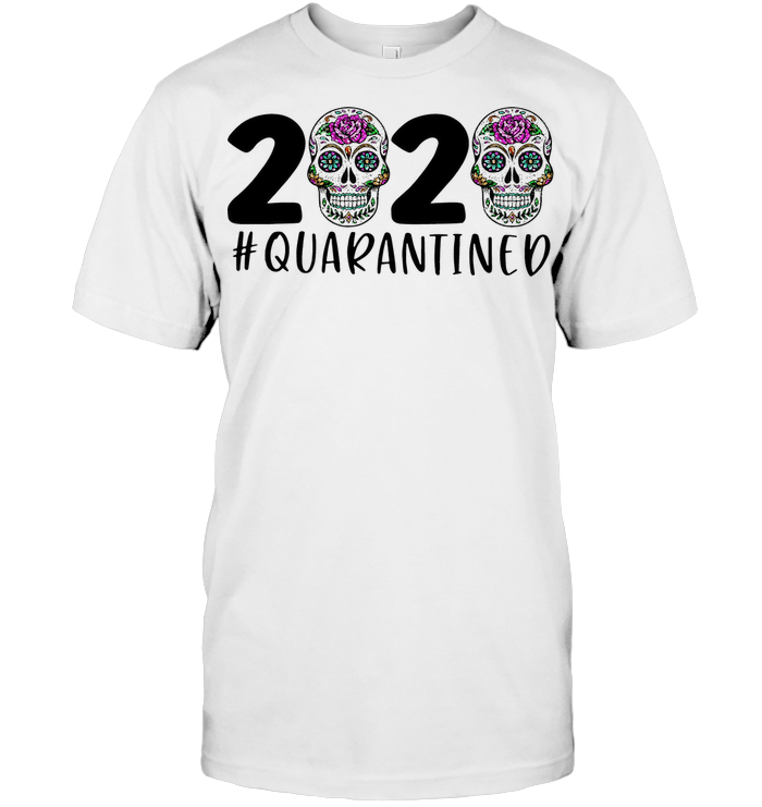 Day Of The Dead Skull 2020 Quarantined T Shirt