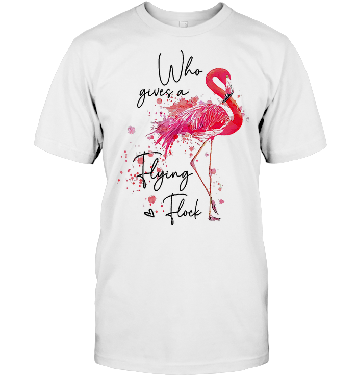 Who Gives A Flying Flock Flamingo T Shirt