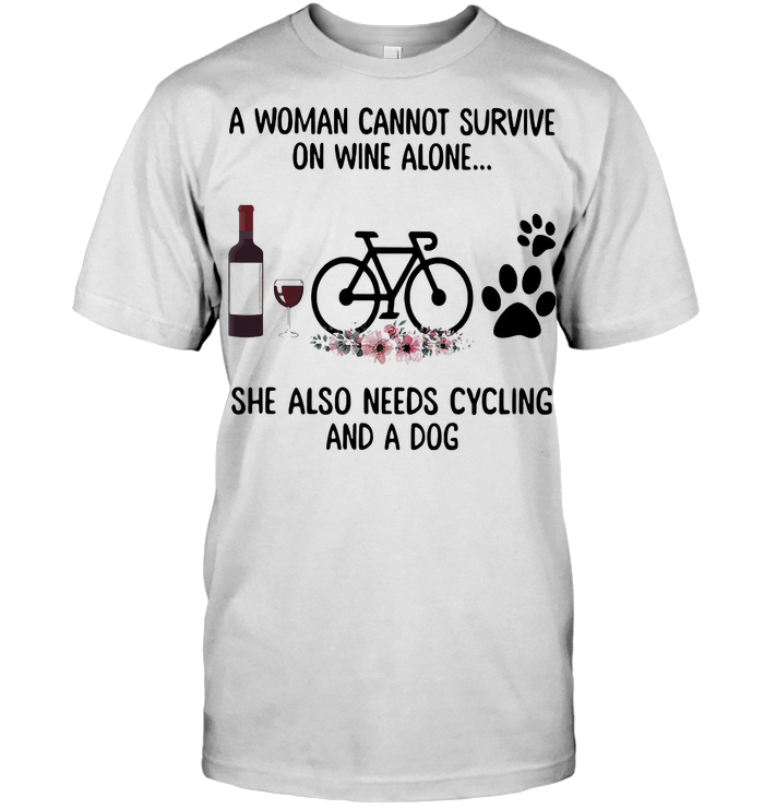 A Woman Cannot Survive Wine Alone She Also Needs Cycling And A Paw Dog Flowers T Shirt Classic Men's T-shirt