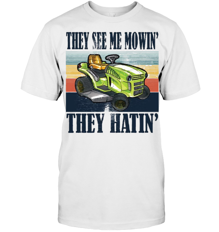 Mower They See Me Mowin' They Hatin' Vintage T Shirt