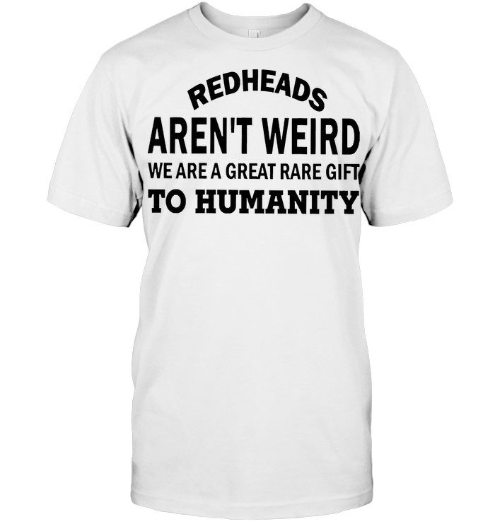 Redheads Aren't Weird We Are A Great Rare Gift Of Humanity T Shirt Classic Men's T-shirt
