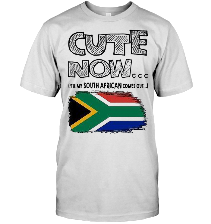 Cute Now Til My South African Comes Out T Shirt - from teesam.info 1