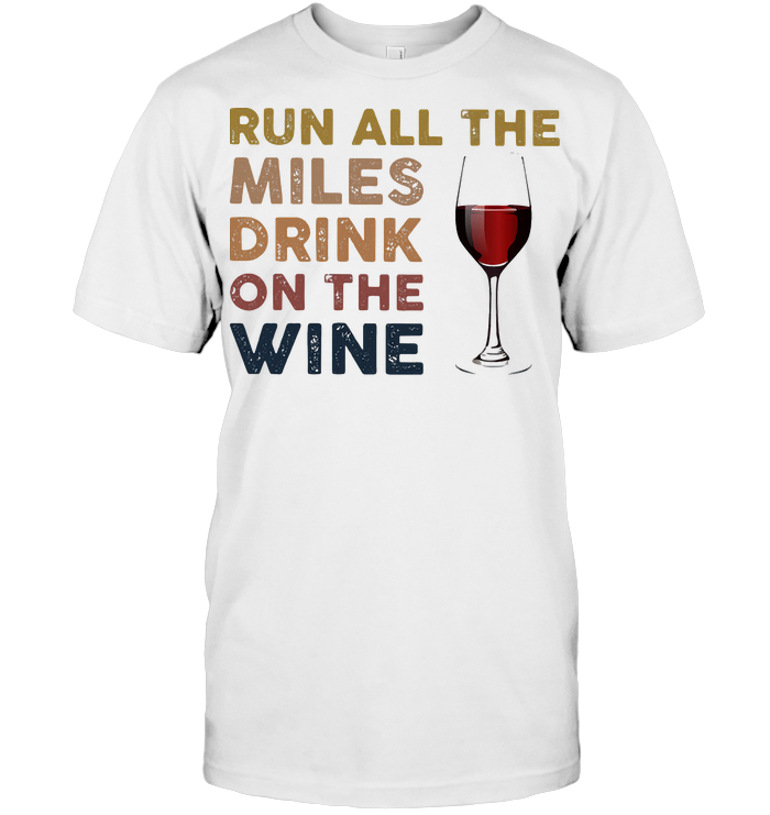 Run All The Miles Drink On The Wine T Shirt