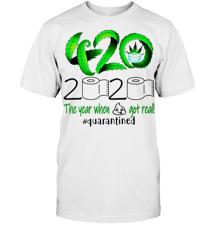 420 The Year When Shit Got Real 2020 #quarantined T Shirt