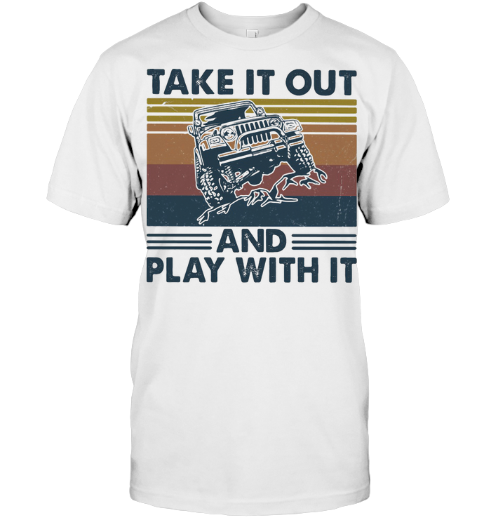 Jeep Take It Out And Play With It Vintage Retro T Shirt Hoodie