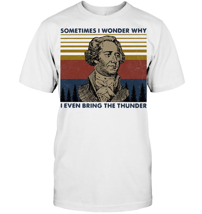 Hamilton Sometimes I Wonder Why I Even Bring The Thunder Vintage Retro T Shirt