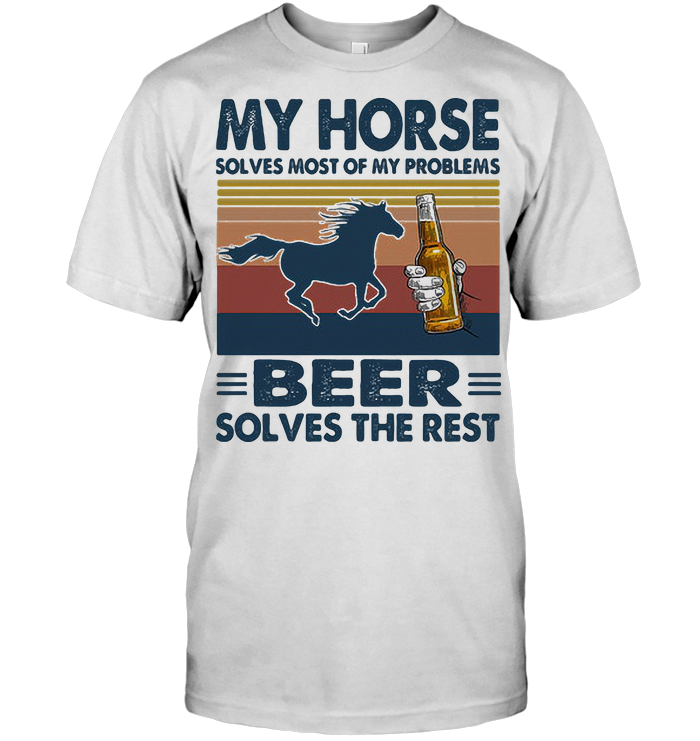 My Horse Solves Most Of My Problems Beer Solves The Rest Vintage Retro T Shirt