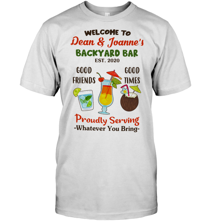 Welcome To Dean And Joanne's Good Friends Good Times Proudly Serving Whatever You Bring T Shirt - from birthstonedeals.info 1