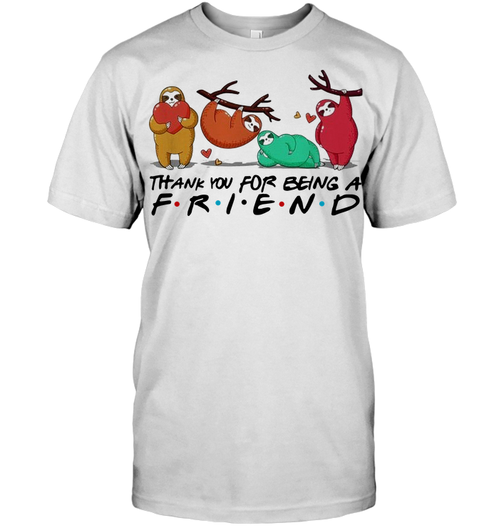 Sloth Thank You For Being A Friend T Shirt