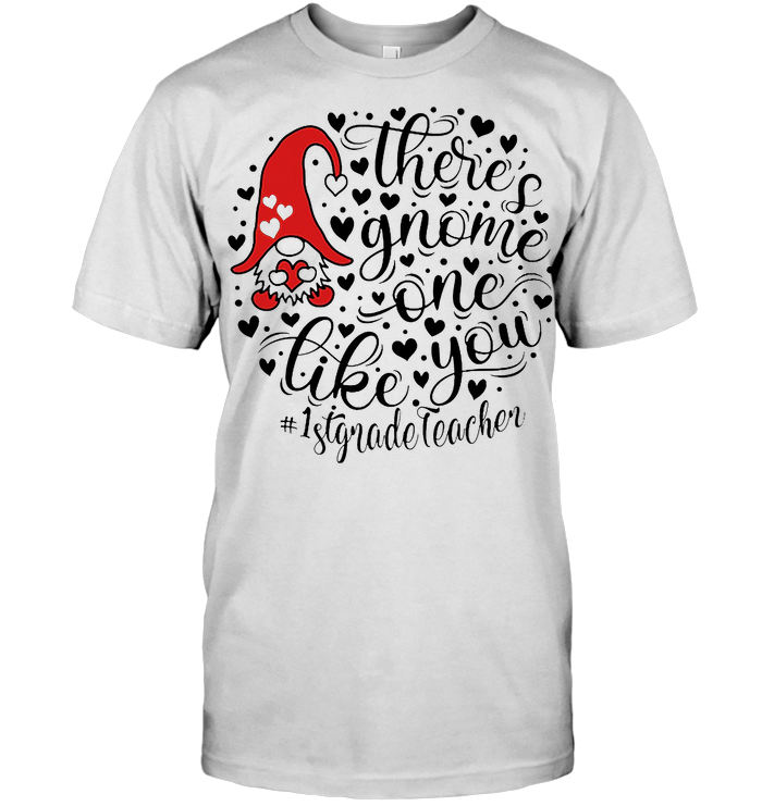1st Grade Teacher There's Gnome One Life You T Shirt - from marcazo.info 1