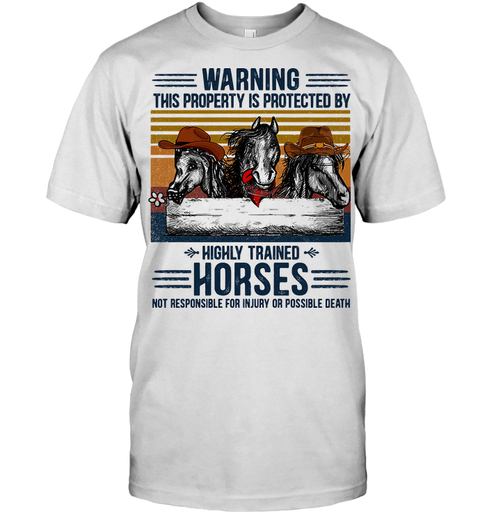 Warning This Property Is Protected By Highly Trained Horses Not Responsible For Injury Or Possible Death Vintage Retro T Shirt