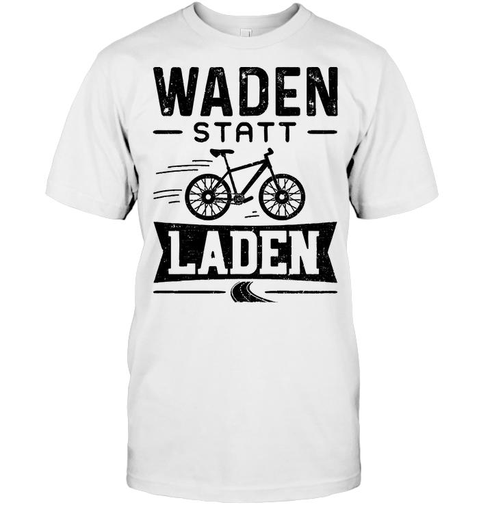 Waden Statt Laden T Shirt
