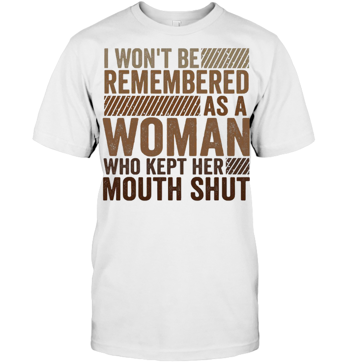 I Won't Be Remembered As A Woman Who Kept Her Mouth Shut Black Lives Matter T Shirt Classic Men's T-shirt