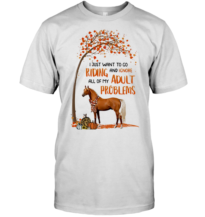 I Just Want To Go Riding And Ignore All Of My Adult Problems Horse Pumpkin Autumn T Shirt