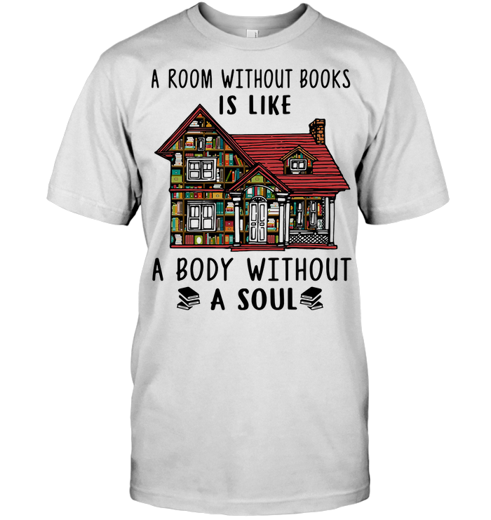 A Room Without Books Is Like A Body Without A Soul T Shirt