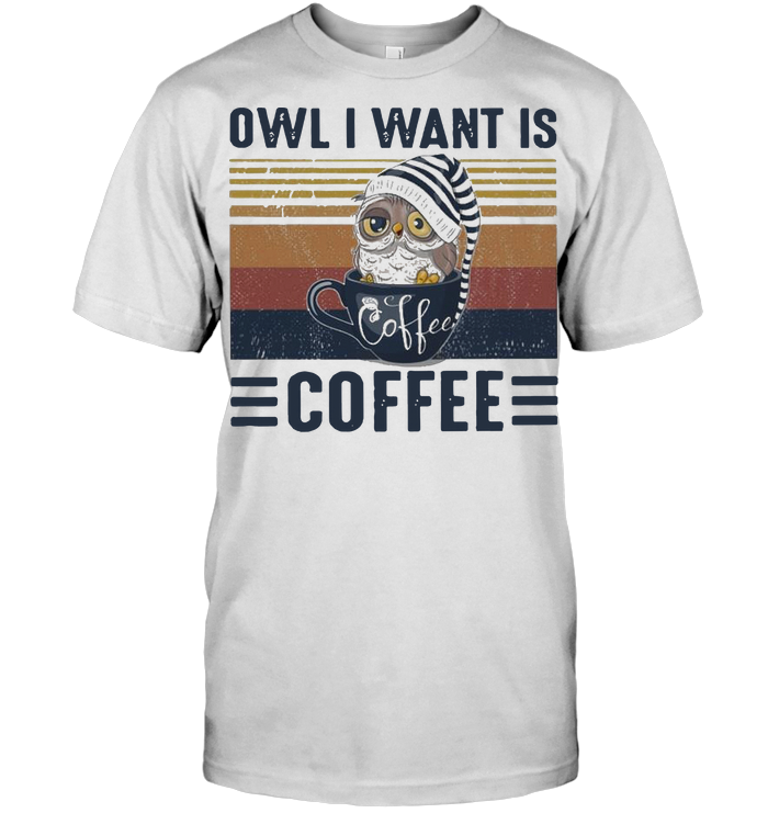 Owl All I Want Is Coffee Vintage T Shirt