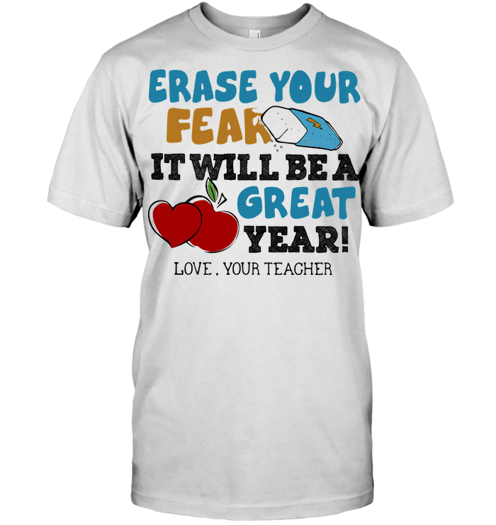 Erase Your Fear It Will Be A Great Year Love Your Teacher Unisex