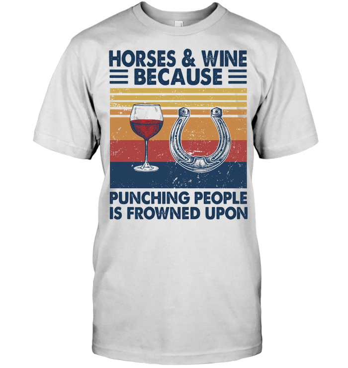 Horses And Wine Because Punching People Is Frowned Upon Vintage Retro T Shirt